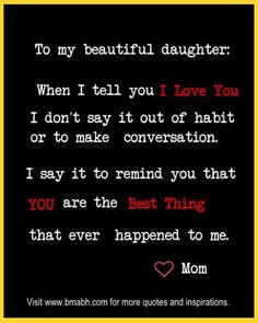 New Quotes Love Mom Daughter Mothers Ideas Inspirational Mother Daughter Quotes, Daughter Quotes Funny, Love You Daughter Quotes, Letter To My Daughter, Birthday Quotes For Daughter, Baby Love Quotes, Mommy Quotes, I Love My Daughter, Funny Mom Quotes