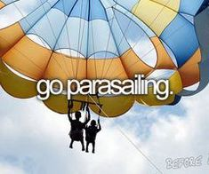 Go parasailing. Bucket list