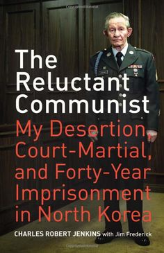 The Reluctant Communist: My Desertion, Court-Martial, and Forty-Year Imprisonment in North Korea (9780520253339): Charles Robert Jenkins, Jim Frederick: Books