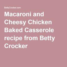 Macaroni and Cheesy Chicken Baked Casserole recipe from Betty Crocker