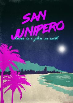 Posters I made for 'San Junipero' - Album on Imgur:
