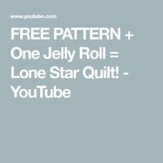 FREE PATTERN + One Jelly Roll = Lone Star Quilt! - YouTube