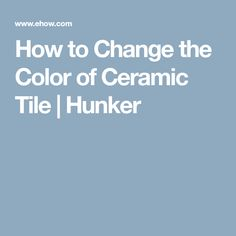 How to Change the Color of Ceramic Tile   Hunker