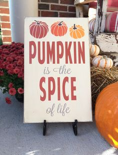Pumpkin is the Spice of life sign by Barn Owl Primitives.  perfect for your fall decor.  www.barnowlprimitives.com