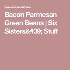 Bacon Parmesan Green Beans | Six Sisters' Stuff