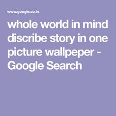 whole world in mind  discribe story in one picture wallpeper - Google Search