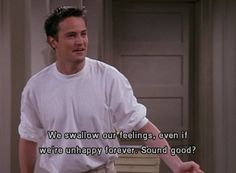 We& all Chandler Bing from Friends. Friends Moments, Friends Tv Show, Tv Show Quotes, Film Quotes, Funny Quotes, Life Quotes Love, Mood Quotes, House Quotes, Happy Quotes