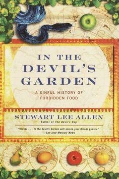 In the Devil's Garden: A Sinful History of Forbidden Food by Stewart Lee Allen