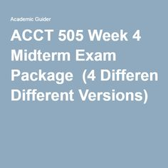 ACCT 505 Week 4 Midterm Exam Package(4 Different Versions).