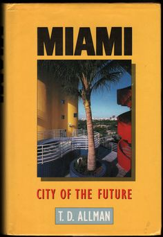 """Miami City Of The Future  Author: T.D. Allman  Publication Date:1987    It is a major world metropolis, born in a swamp and still rough around the edges, and it has captured America's imagination - perhaps, as prize-winning journalist T.D. Allman points out, because """"practically everything one says about Miami, both good and bad, is true."""""""