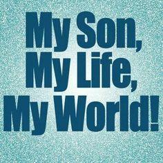 my son, my life, my world!