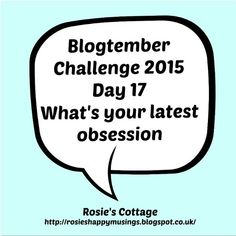 Rosie's Cottage: Blogtember Day 17: My Latest Obsessions.. Days Of Our Lives, Day Of My Life, Creative Writing, Good Day, Brave, Cottage, Good Things, Posts, Blogging