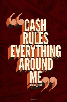 """""""Cash rules everything around me."""" —Wu-Tang (Alexander Wright)"""