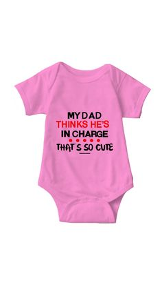 """""""My Dad Thinks He's In Charge""""  funny baby onesie. #hilarious #sarcastic #baby"""