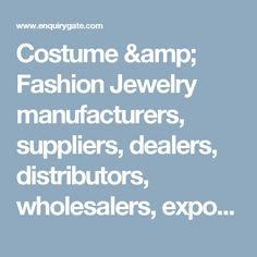 Costume & Fashion Jewelry manufacturers, suppliers, dealers, distributors, wholesalers, exporters, and importers in Delhi, India - at Enquiry Gate – To Get Business Enquiry