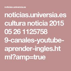 noticias.universia.es cultura noticia 2015 05 26 1125758 9-canales-youtube-aprender-ingles.html?amp=true
