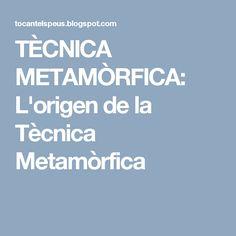 TÈCNICA METAMÒRFICA: L'origen de la Tècnica Metamòrfica