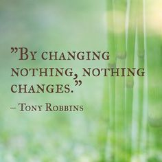 What are you changing in your life starting today?