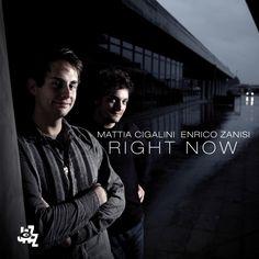"""Enrico Zanisi & Mattia Cigalini: in uscita il NUOVO ALBUM """"Right Now"""" per la Cam Jazz"""