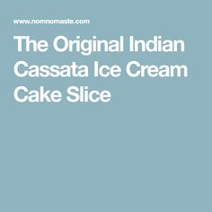 The Original Indian Cassata Ice Cream Cake Slice