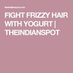 FIGHT FRIZZY HAIR WITH YOGURT | THEINDIANSPOT