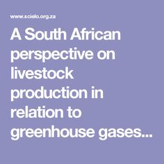 A South African perspective on livestock production in relation to greenhouse gases and water usage
