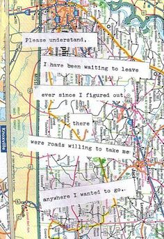 Travel Quote - Please understand, I have been willing to leave ever since I figured out there were roads willing to take me anywhere I wanted to go.