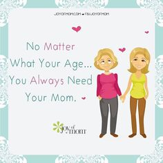 No Matter What Your Age… You Always Need Your Mom.