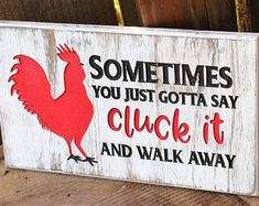 Cluck it sign, Painted wood sign, Funny chicken gifts, Sometimes you gotta say cluck it and walk away, Chicken signs, Engraved Wood Sign
