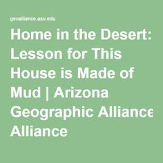 Home in the Desert: Lesson for This House is Made of Mud   Arizona Geographic Alliance