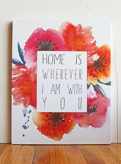 Home is wherever I am with you... Sketchy black font on a watercolor floral background. - Made in the USA, each canvas is made just for you right here in the states, from start to finish - Printed on