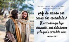 Ai do mundo por causa dos escândalos! É necessário que haja escândalos, mas ai do homem pelo qual o escândalo vem! (Mateus 18:7)