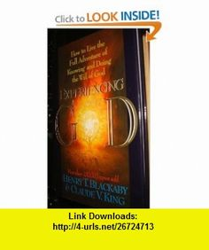 Experiencing God; How to Live the Full Adventure of Knowing and Doing the Will of God (9780805461398) Henry T. Blackaby, Claude V. King , ISBN-10: 0805461396  , ISBN-13: 978-0805461398 ,  , tutorials , pdf , ebook , torrent , downloads , rapidshare , filesonic , hotfile , megaupload , fileserve