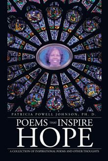 Poems That Inspire Hope presents a unique collection of inspirational poems that chronicle Dr. Patricia Powell Johnson's life experiences, thoughts, emotions, beliefs, conflicts, hopes, and dreams. This collection contains verses that seek to provide inspiration, provoke positive thoughts, and create an atmosphere of hope. It's time to allow personal hopes to soar, boost our expectations, increase our faith, and put that faith into action.