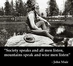 John Muir - he is often quoted by the guides at http://SierraSpirit.biz/ while backpacking in & around Yosemite