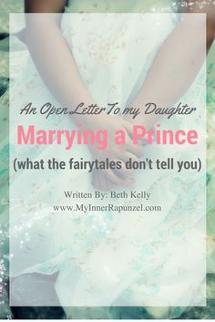 An Open Letter to my Daughter: Marrying a Prince (what the fairytales don't tell you)