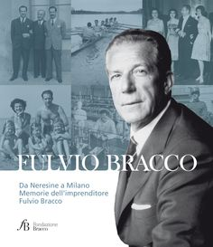 Fulvio Bracco h History of an Entrepreneur Bracco Group 85th anniversary Concept & project management