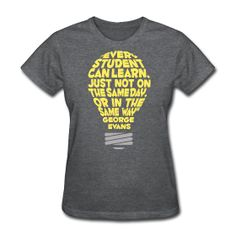 """Every student can learn, just not on the same day, or in the same way"" George Evans http://kreativeinkinder.spreadshirt.com/"