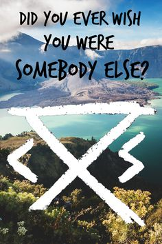 Did you ever wish you were somebody else