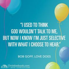 """""""I used to think God wouldn't talk to me, but now I know I'm just selective with what I choose to hear."""" @Lucie Cheyer Goff #LoveDoes #GoToSpark"""