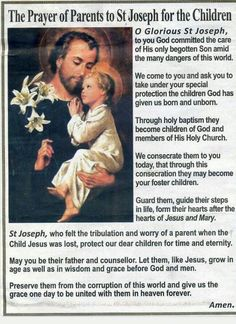 A PARENT'S PRAYER TO ST JOSEPH O glorious St. Joseph, to you God committed the care of His only begotten Son amid the many dangers of this world. We come to you and ask you to take under your special protection the children God has given us. Prayer For Parents, Praying For Your Children, Prayers For Children, Prayer For Family, Faith Prayer, God Prayer, Prayer Quotes, Power Of Prayer, Prayer Book