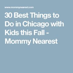 30 Best Things to Do in Chicago with Kids this Fall - Mommy Nearest