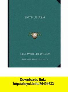 Enthusiasm (9781163071083) Ella Wheeler Wilcox , ISBN-10: 1163071080  , ISBN-13: 978-1163071083 ,  , tutorials , pdf , ebook , torrent , downloads , rapidshare , filesonic , hotfile , megaupload , fileserve