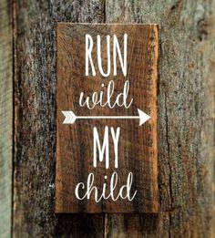 Run wild My child with arrow: Hand-Painted Sign on Reclaimed Barnwood Lumber by AmeliasWoodshed on Etsy https://www.etsy.com/listing/270878387/run-wild-my-child-with-arrow-hand