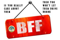 Be the ultimate BFF, don't let your pal drive drunk Drunk Driving, Sober, Number One, You Really, Priorities, New Jersey, Traveling By Yourself, Bff, Safety