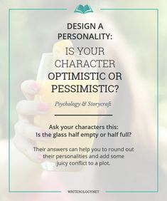 Is your character an optimist or pessimist? The answer can help you to round out your character's personality and add some juicy conflict to a plot.   Writerology.net