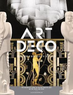 Art Deco Complete : The Definitive Guide to the Decorative Arts of the 1920s...