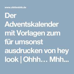 Der Adventskalender mit Vorlagen zum für umsonst ausdrucken von hey look   Ohhh… Mhhh…