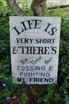 Life is very short and there's no tiiiiiiiime for fussing and fighting my friend. -Beatles