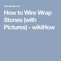 How to Wire Wrap Stones (with Pictures) - wikiHow